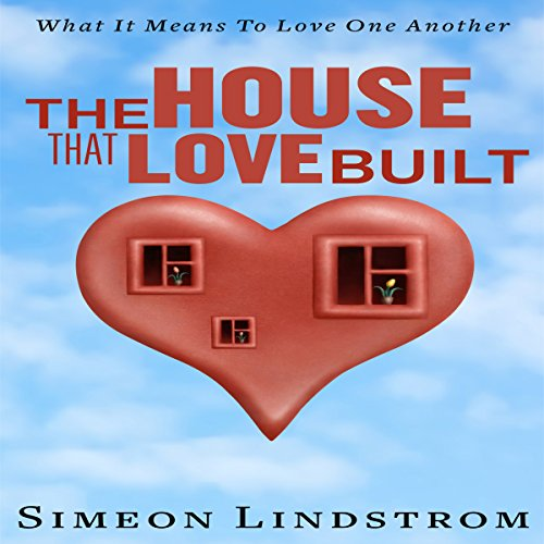 The House That Love Built     Unearth the Foundation of Love and the Fundamental Principles of What Makes Love Strong Enough to Last a Lifetime              Autor:                                                                                                                                 Simeon Lindstrom                               Sprecher:                                                                                                                                 John Malone                      Spieldauer: 1 Std. und 43 Min.     Noch nicht bewertet     Gesamt 0,0