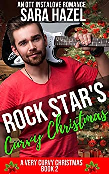 Rock Star's Curvy Christmas: An OTT Instalove Romance (A Very Curvy Christmas Book 2) by [Sara Hazel]