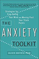 The Anxiety Toolkit: Strategies for Fine-Tuning Your Mind and Moving Past Your Stuck Points by Alice Boyes PHD