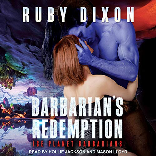 Barbarian's Redemption     Ice Planet Barbarians Series, Book 12              By:                                                                                                                                 Ruby Dixon                               Narrated by:                                                                                                                                 Hollie Jackson,                                                                                        Mason Lloyd                      Length: 6 hrs and 10 mins     1 rating     Overall 5.0
