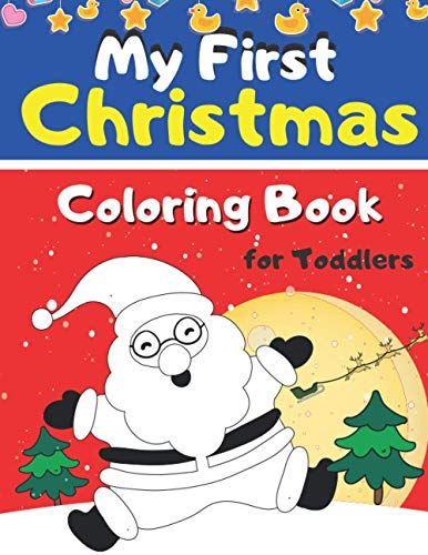My First Christmas Coloring Book for Toddlers: Baby First Colour in The Line from 12 Months Great Gift for Girls Boy Fun and Easy Designs Colouring ... Christmas Tree Presents for Kids Boy Girl