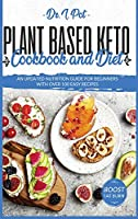 Plant Based Keto Cookbook and Diet: An Updated Nutrition Guide for Beginners With Over 100 Easy Recipes (Food Rules to Healthy Eating)