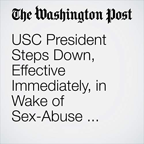 USC President Steps Down, Effective Immediately, in Wake of Sex-Abuse Scandal copertina