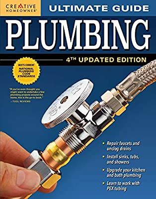 Ultimate Guide: Plumbing, 4th Updated Edition (Creative Homeowner) 800+ Photos; Step-by-Step Projects and Comprehensive How-To Information on Up-to-Date Products & Code-Compliant Techniques for DIY from Design Originals