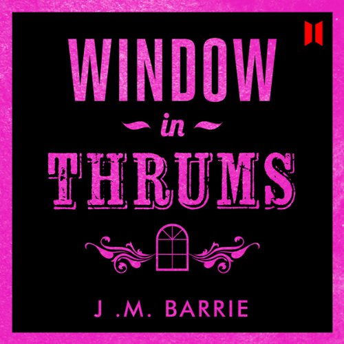 Window in Thrums                   By:                                                                                                                                 James M. Barrie                               Narrated by:                                                                                                                                 Canongate Scottish Collection                      Length: 3 hrs and 32 mins     1 rating     Overall 5.0