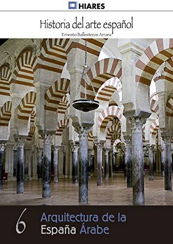 Arquitectura de la España Árabe (Historia del Arte Español nº 6)