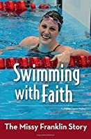 Swimming with Faith: The Missy Franklin Story (ZonderKidz Biography) by Natalie Davis Miller(2016-05-10)