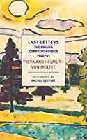 Last Letters: The Prison Correspondence between Helmuth James and Freya von Moltke, 1944-45 (New York Review Books Classics)