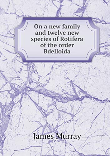 On a New Family and Twelve New Species of Rotifera of the Order Bdelloida
