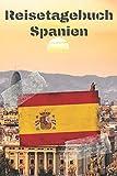 Reisetagebuch Spanien: Reisejournal / Notizbuch / Erinnerungsbuch für Ihren Urlaub – inkl. Packliste, Checkliste & To-Do-Liste | Urlaub | Reise | ... | Geschenk | Abschiedsbuch | (v. 8)