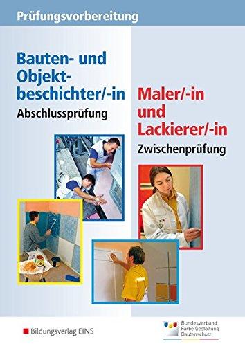 Prüfungsvorbereitung: Abschlussprüfung Bauten- und Objektbeschichter/-in, Zwischenprüfung Maler/-in und Lackierer/-in