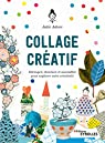 Collage créatif: Découpez, dessinez et assemblez pour explorer votre créativité par Adore