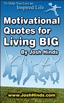 Motivational Quotes for Living BIG by [Josh Hinds]