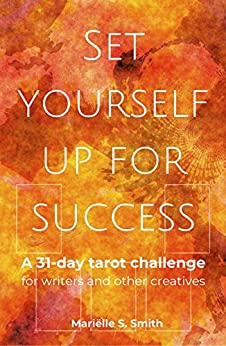 [Mariëlle S. Smith]のSet Yourself Up for Success: A 31-Day Tarot Challenge for Writers and Other Creatives (Creative Tarot Book 4) (English Edition)