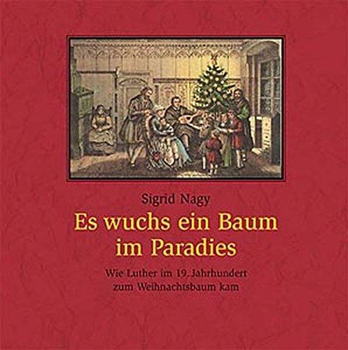 Es wuchs ein Baum im Paradies: Wie Luther im 19. Jahrhundert zum Weihnachtsbaum kam