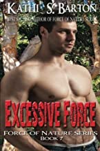 Excessive Force: Force of Nature Series (Volume 7) by Kathi S. Barton (2014-01-05)