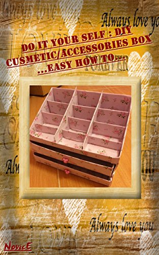 DIY Cosmetic/Accessories Box (Easy how to) : Do it yourself Ideas for make products. (English Edition)