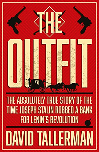 The Outfit: The Absolutely True Story of the Time Joseph Stalin Robbed a Bank For Lenin's Revolution