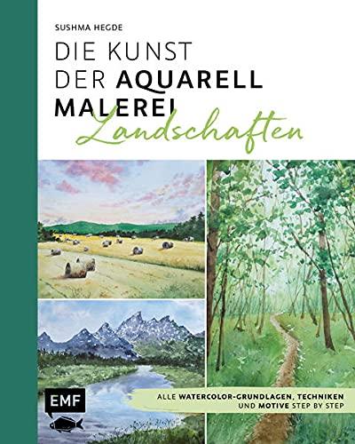 Die Kunst der Aquarellmalerei – Landschaften: Alle Watercolor-Grundlagen, Techniken und Motive Step by Step