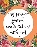 My Prayer Journal Conversations With God: Guide To Prayer, Praise and Thanks Modern Calligraphy and Lettering : Journal and Notebook gift - With Lined and Blank Pages
