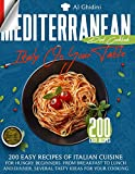 THE MEDITERRANEAN DIET COOKBOOK - ITALY ON YOUR TABLE -: 200 EASY RECIPES OF ITALIAN CUISINE FOR HUNGRY BEGINNERS. FROM BREAKFAST TO LUNCH AND DINNER, SEVERAL TASTY IDEAS FOR YOUR COOKING.