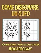 Come disegnare un gufo: In questo libro i bambini imparano a disegnare con l'aiuto delle griglie. Questo libro contiene 40 illustrazioni e 40 griglie per la pratica
