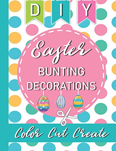 DIY Easter Bunting Decorations - Color Cut Create: Easter Egg Garland Flag Activity Craft Book For Kids, Adults & Families