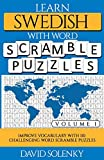 Learn Swedish with Word Scramble Puzzles Volume 1: Learn Swedish Language Vocabulary with 110 Challenging Bilingual Word Scramble Puzzles