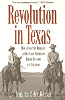 Revolution in Texas: How a Forgotten Rebellion and Its Bloody Suppression Turned Mexicans into Americans (The Lamar Series in Western History)