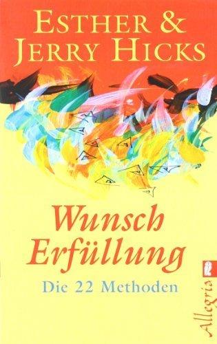Wunscherfüllung: Die 22 Methoden von Hicks. Esther (2008) Taschenbuch