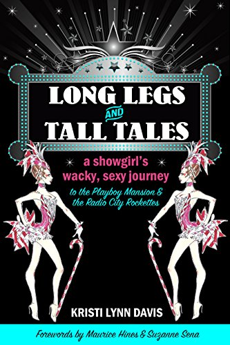 Long Legs and Tall Tales: A Showgirl's Wacky, Sexy Journey to the Playboy Mansion and the Radio City Rockettes (English Edition)