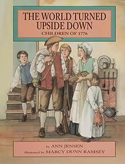 The World Turned Upside Down: Children of 1776 by Ann D. Jensen (2001-02-03)