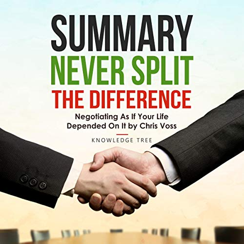 Summary: Never Split the Difference - Negotiating as If Your Life Depended on It by Chris Voss Titelbild