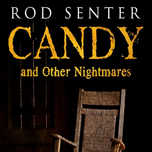 Candy and Other Nightmares Audiobook By Rod Senter cover art