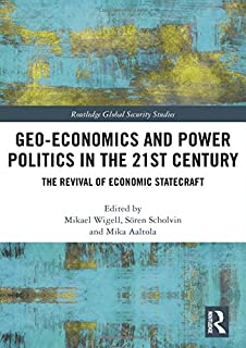 Geo-economics and Power Politics in the 21st Century: The Revival of Economic Statecraft (Routledge Global Security Studies)