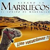El Sonido de Marrakech en Vacaciones !!. Verano en Marruecos