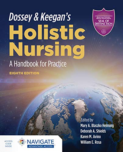 Compare Textbook Prices for Dossey & Keegan's Holistic Nursing: A Handbook for Practice: A Handbook for Practice 8 Edition ISBN 9781284196528 by Blaszko Helming, Mary A.,Shields, Deborah A.,Avino, Karen M.,Rosa, William E.