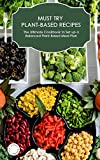Must-Try Plant-Based Recipes: The Ultimate Cookbook to Set up a...