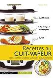 Recettes au cuit vapeur - 140 recettes légères, saines et gourmandes