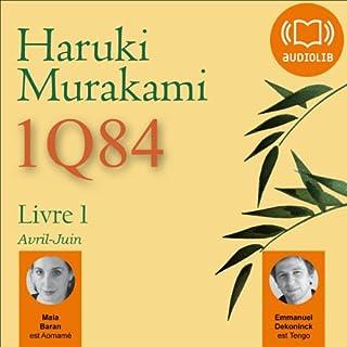 1Q84 - Livre 1, Avril-Juin                   De :                                                                                                                                 Haruki Murakami                               Lu par :                                                                                                                                 Emmanuel Dekoninck,                                                                                        Maia Baran                      Durée : 16 h et 43 min     158 notations     Global 4,4