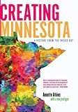 Creating Minnesota: A History from the Inside Out