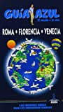 Guia Azul Roma, Florencia y Venecia (Guias Azules)