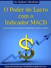 O Poder de Lucro com o Indicador MACD Aprenda Quando Possivelmente Tendências Começam & Acabam  ( Trend Following Mentor) (Portuguese Edition)