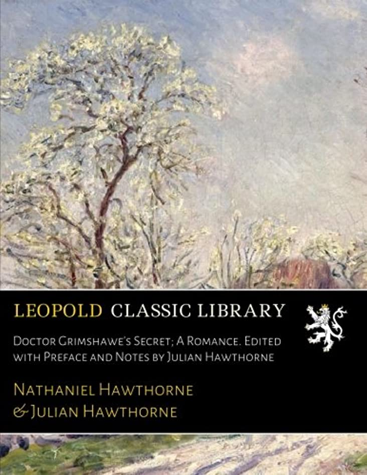 考える管理くDoctor Grimshawe's Secret; A Romance. Edited with Preface and Notes by Julian Hawthorne