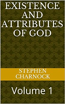 [Stephen Charnock]のExistence and Attributes of God: Volume 1 (English Edition)