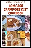 LOW CARB CARNIVORE DIET COOKBOOK: Over 45 Delicious Recipes Of Low Carb Carnivore for Healing and Weight Loss, Managing Type 2 Diabetes