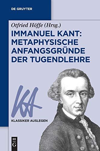 Immanuel Kant: Metaphysische Anfangsgründe der Tugendlehre (Klassiker Auslegen, 58, Band 58)