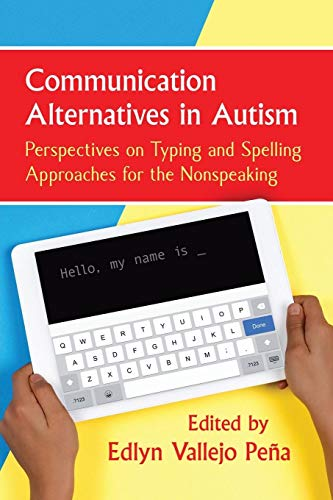 Communication Alternatives in Autism: Perspectives on Typing and Spelling Approaches for the Nonspea