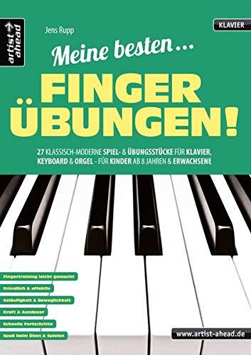Meine besten Fingerübungen! 27 klassisch-moderne Spiel- und Übungsstücke für Klavier, Keyboard & Orgel - für Kinder ab 8 Jahren & Erwachsene. Lehrbuch für Piano. Klaviernoten. Fingertraining.