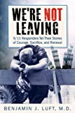 We're Not Leaving: 9/11 Responders Tell Their Stories of Courage, Sacrifice, and Renewal - Benjamin J. Luft